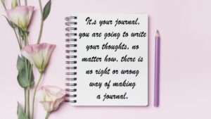 there is no wrong or right way to create your journal