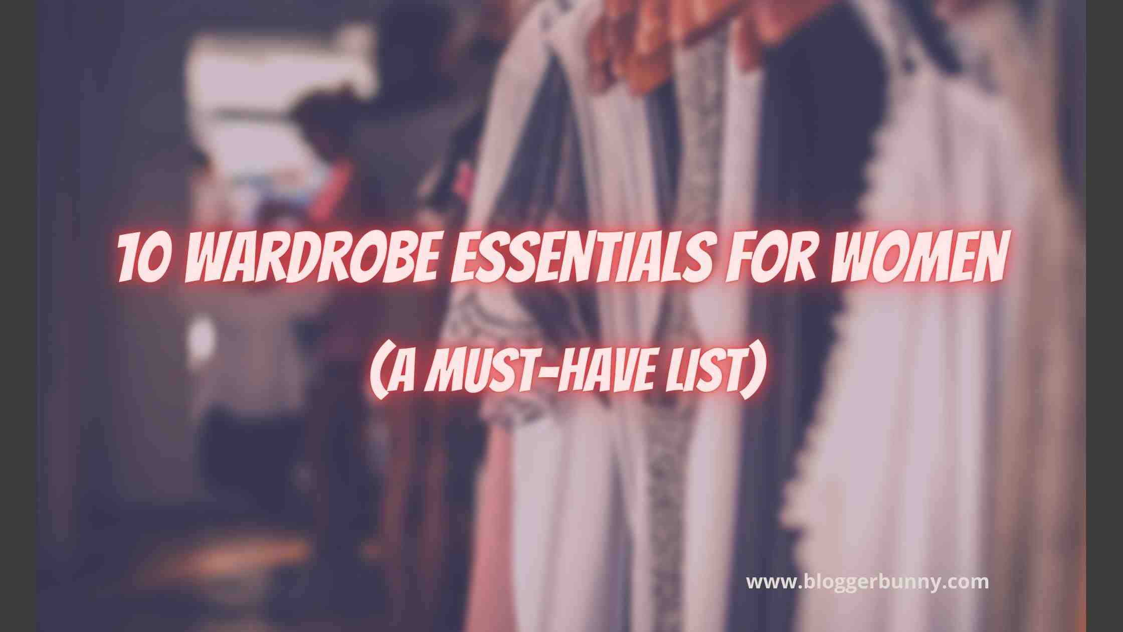 10 Wardrobe Essentials for Women (A Must-Have List)
