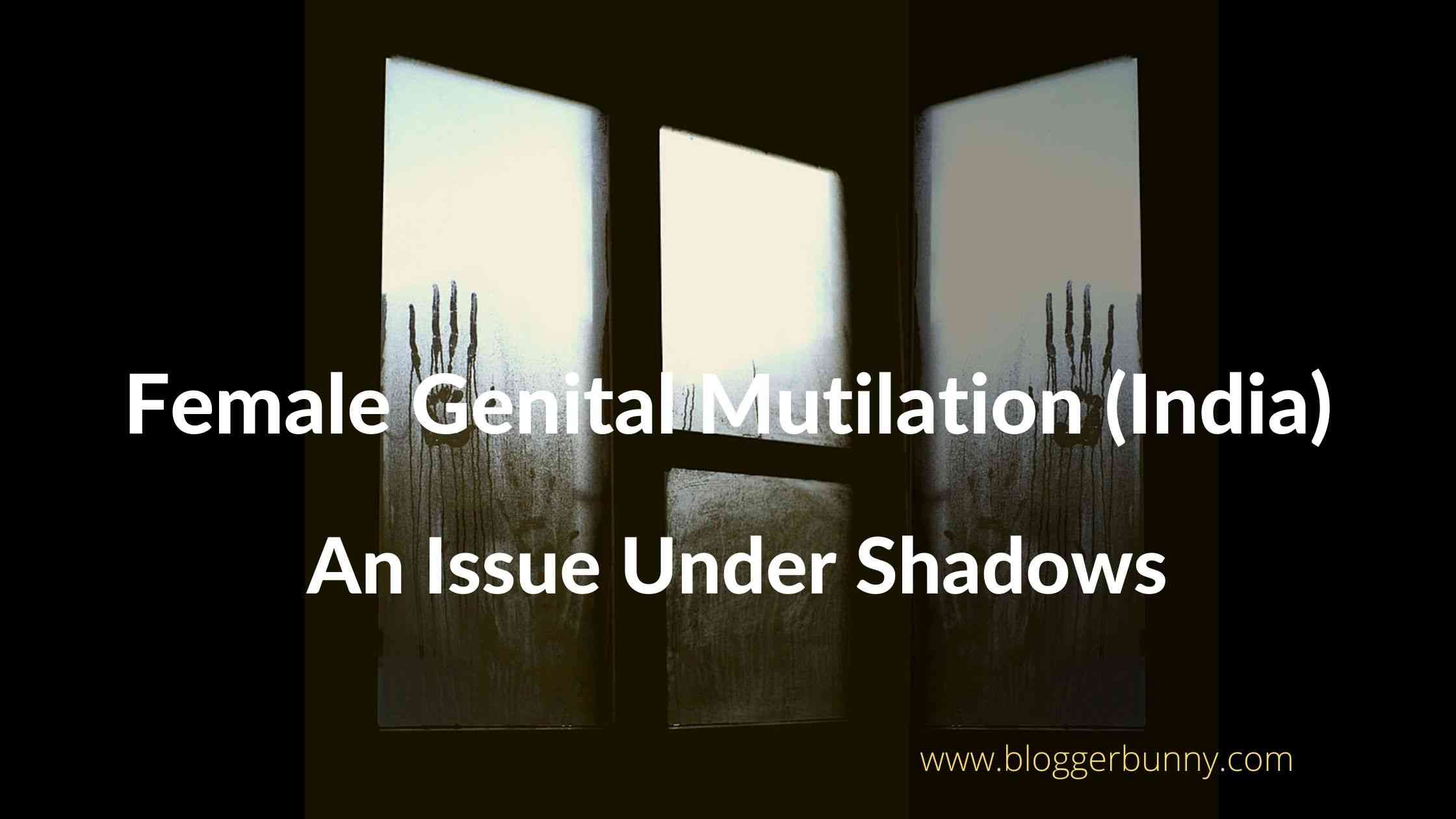 Female Genital Mutilation(India): An Issue Under Shadows