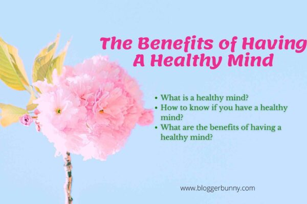 The Benefits of Having A Healthy Mind-Blogger Bunny