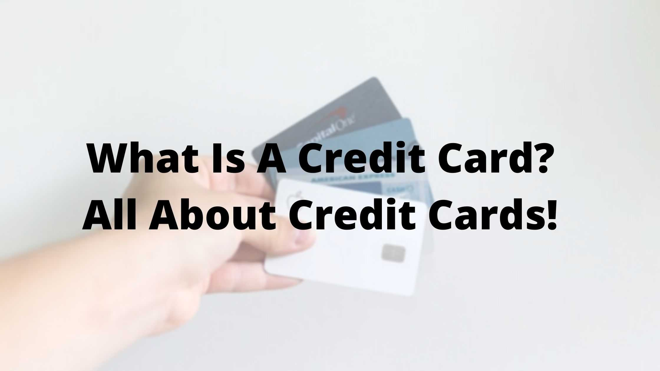 What Is A Credit Card? All About Credit Cards!