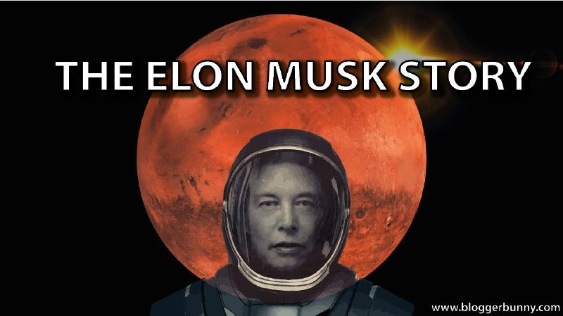 The Elon Musk Story – Life, Success and Lessons to Learn