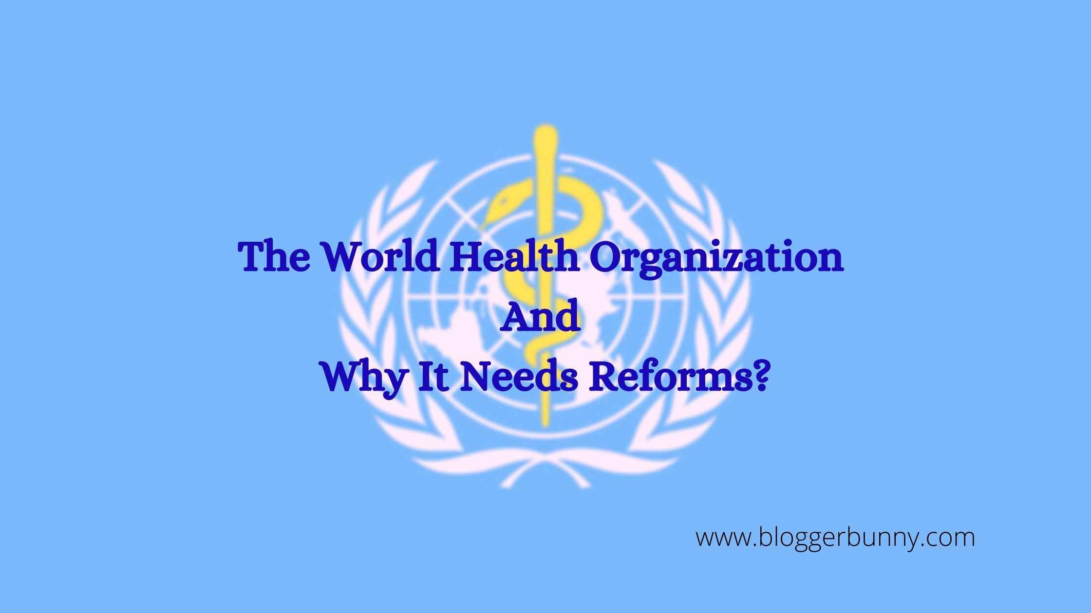 The World Health Organization And Why It Needs Reforms?