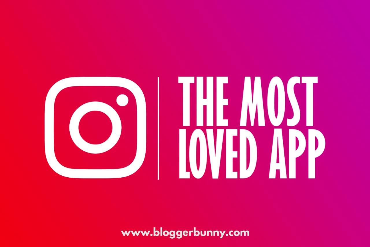 Instagram App – The Most Loved Social Media Platform