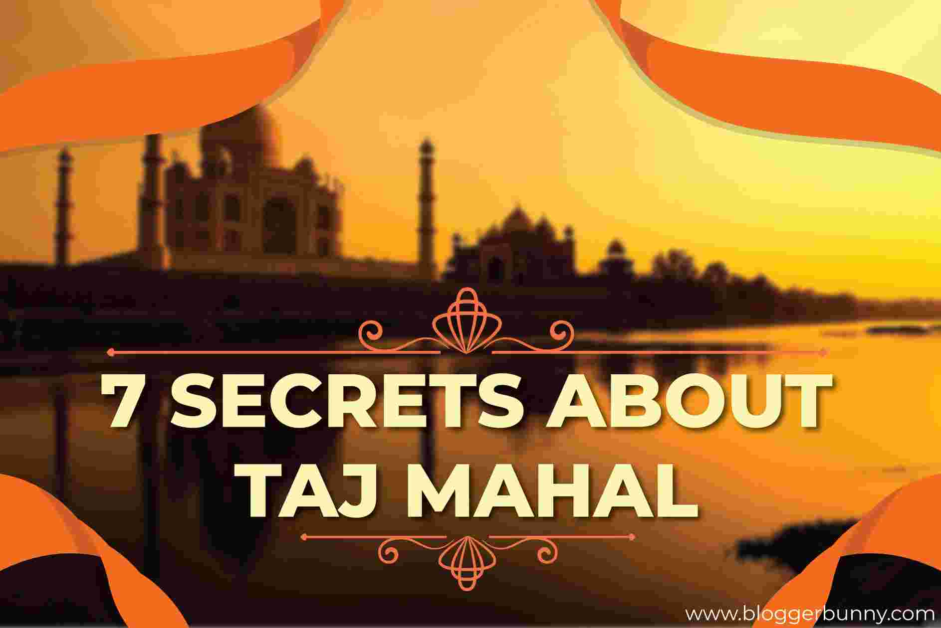 Secrets About Taj Mahal – 7 Things To Know