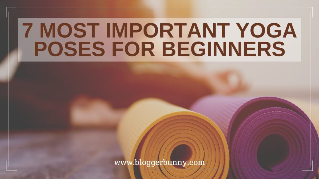 7 Most Important Yoga Poses For Beginners