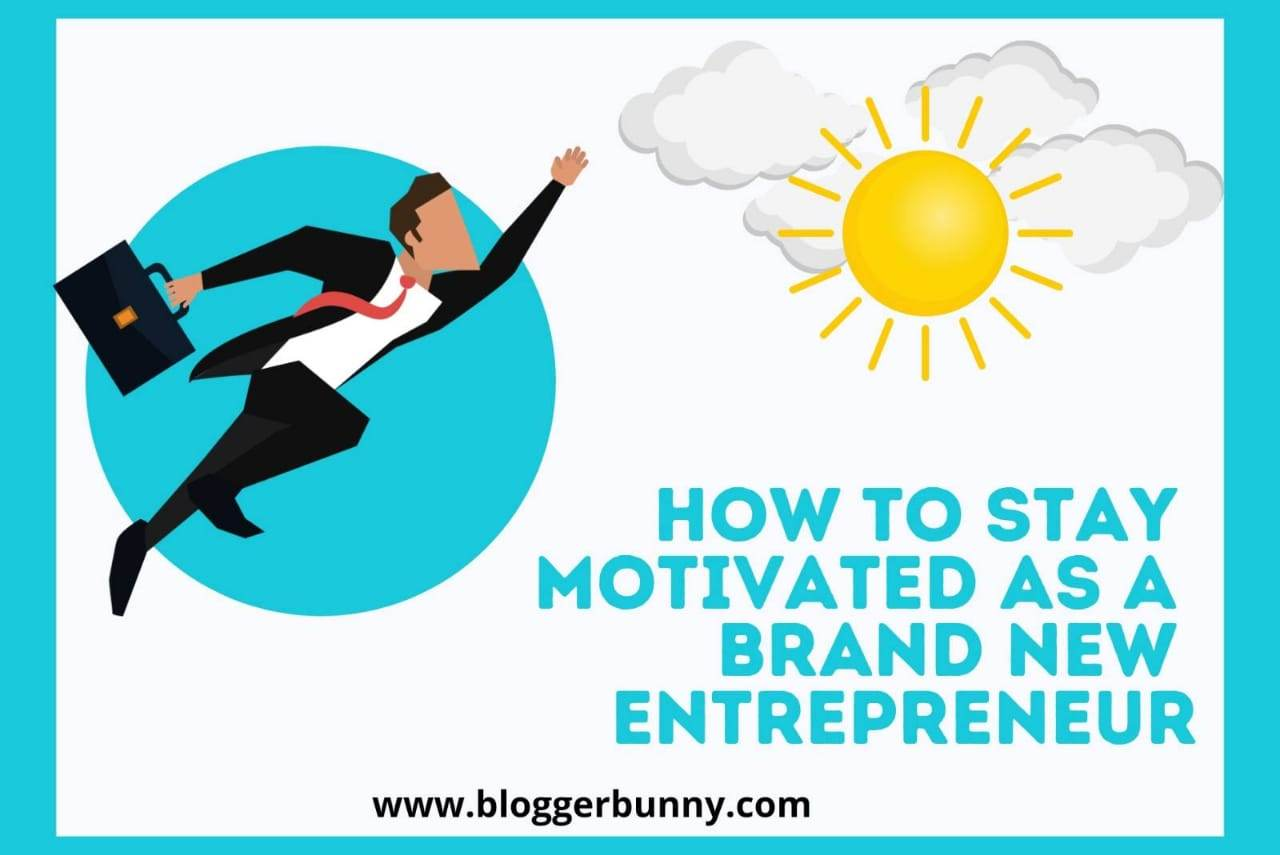 HOW TO STAY MOTIVATED AS A BRAND NEW ENTREPRENEUR