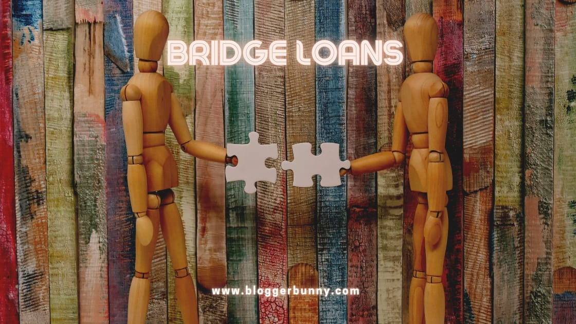 Bridge Loans –  A Complete Overview