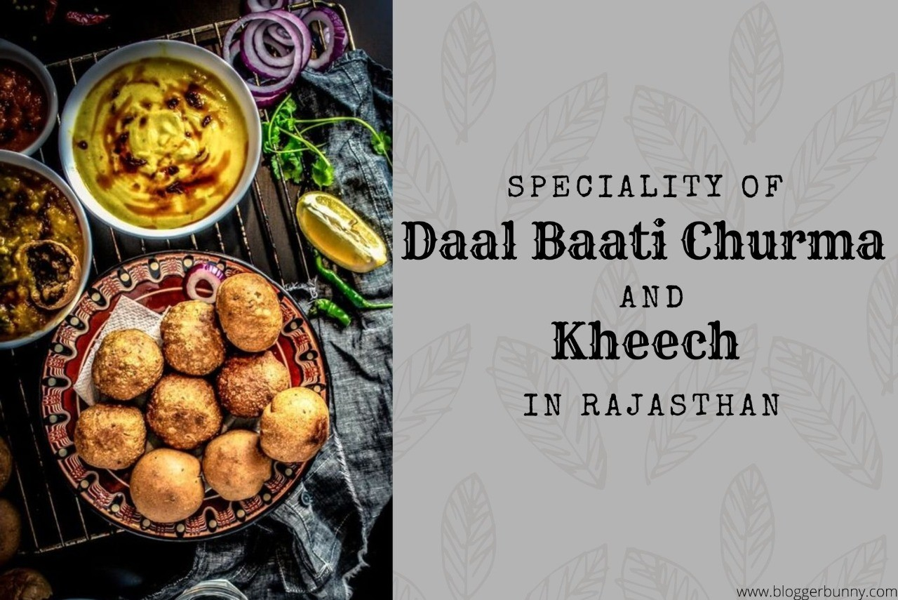 Speciality Of Dal Bati Churma and Kheech In Rajasthan