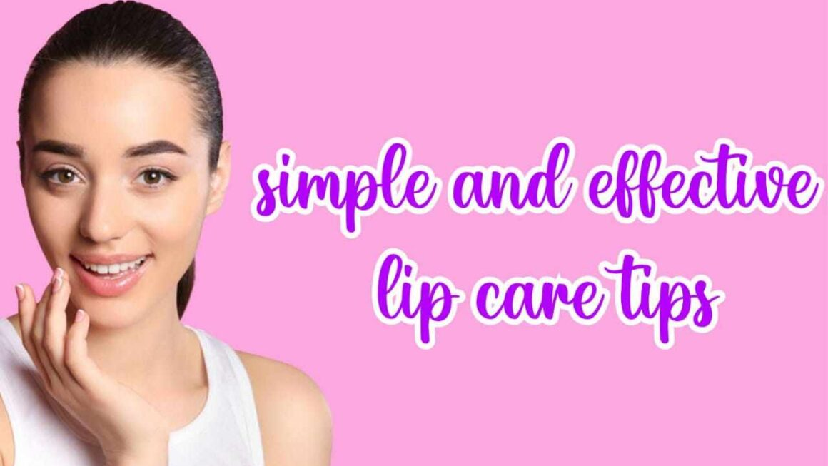 Simple and Effective Lip Care Tips