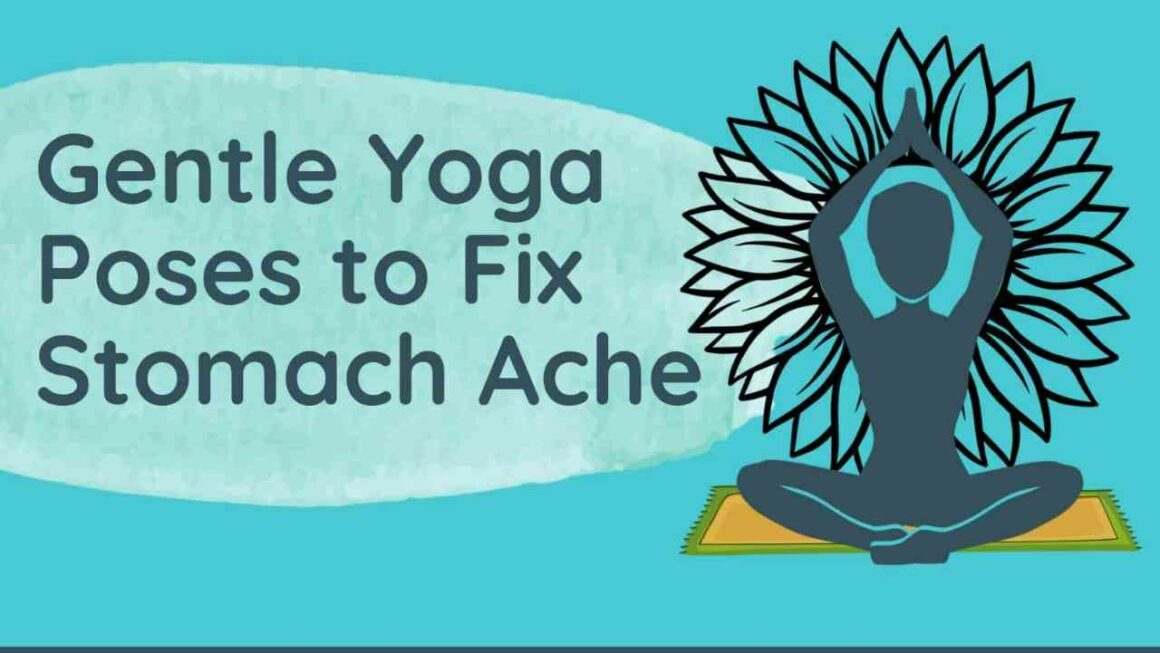 Stomach Ache – How to Cure With Gentle Yoga Poses