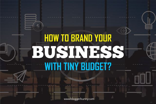 HOW TO BRAND YOUR BUSINESS IN TINY BUDGET?